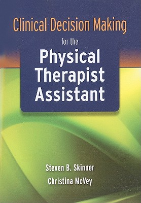 Clinical Decision Making for the Physical Therapist Assistant By Skinner, Steven B./ Mcvey, Christina