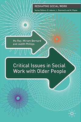Critical Issues in Social Work With Older People By Ray, Mo (EDT)/ Bernard, Miriam (EDT)/ Phillips, Judith (EDT)